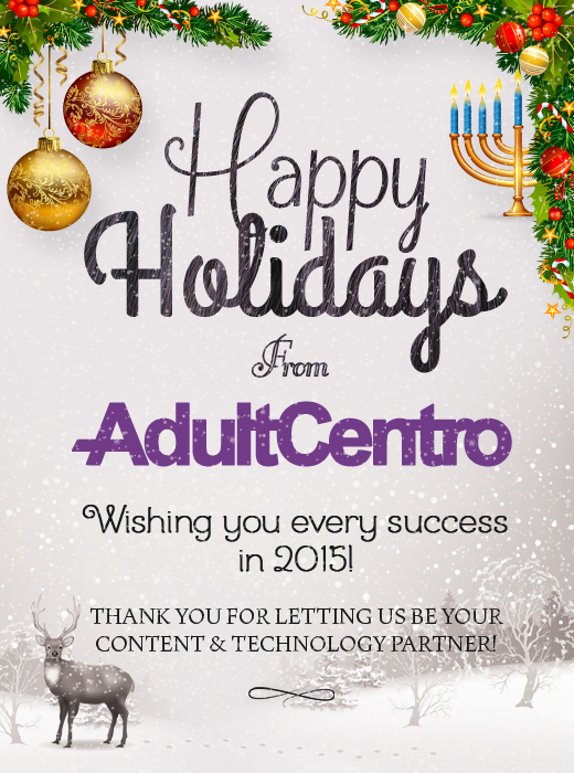 Happy Holidays from AdultCentro! Wishing you every success in 2015! Thank you for letting us be your content and technology partner!